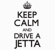 Keep Calm and Drive A Jetta by CarryOn
