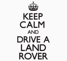 Keep Calm and Drive A Land Rover by CarryOn