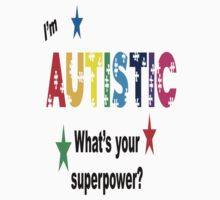 I'm Autistic What's Your Superpower? by TeeHunter