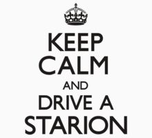 Keep Calm and Drive A Starion (Carry On) by CarryOn