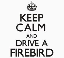 Keep Calm and Drive A Firebird by CarryOn