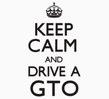 Keep Calm and Drive A GTO by CarryOn