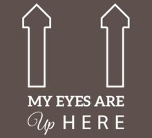 My Eyes Are Up Here by Mat Younatan
