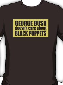 George Bush doesn't care about Black Puppets T-Shirt
