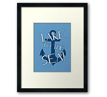 TAKE TO THE SEA! Framed Print