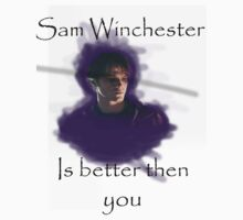 Sam Winchester is better then you by TheGilsyBean
