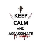 Keep Calm and Assassinate by Manafold Art