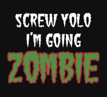 Screw Yolo, I'm Going Zombies by John Garcia