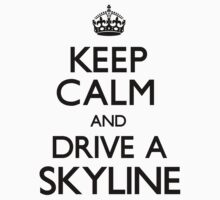 Keep Calm and Drive A Skyline (Carry On) by CarryOn