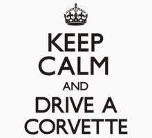 Keep Calm and Drive A Corvette by CarryOn