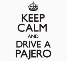 Keep Calm and Drive A Pajero by CarryOn