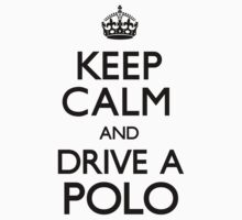 Keep Calm and Drive A Polo by CarryOn