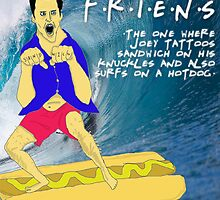 The One Where Joey Tattoos Sandwich On His Knuckles And Also Surfs On A Hotdog by friens