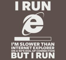 I Run. I'm slower than Internet Explorer But I Run (Light) by CalumCJL