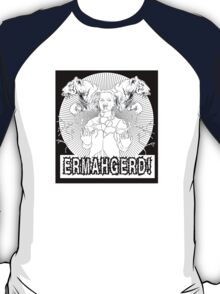 ERMAHGERD: TEHR SHERT! T-Shirt