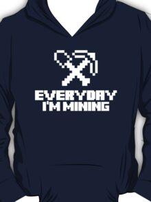 Every day I'm mining (white) T-Shirt