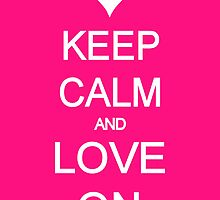 Keep Calm And Love On by Ruck Plehn