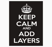 KEEP CALM AND ADD LAYERS - PHOTOSHOP SPOOF by sturgils