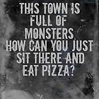 This Town is Full of Monsters... Poster!  by hispurplegloves