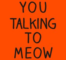 """You Talking to Meow"" Typography by crtjer"