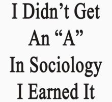 "I Didn't Get An ""A"" In Sociology I Earned It  by supernova23"