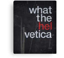 What The Hel vetica Canvas Print