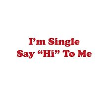 I'm single say hi to me by El Castro Designs