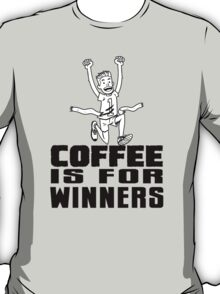 Coffee Is For Winners! T-Shirt