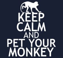KEEP CALM AND PET YOUR MONKEY by red addiction