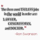 Ron Swanson - ...Lawyer, Congressman and Doctor. by TheFinalDonut