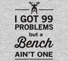 I got 99 problems and a bench ain't one by workout
