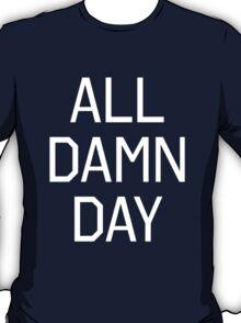 All Damn Day T-Shirt