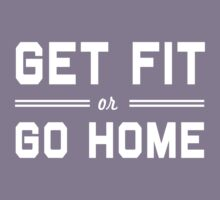 Get fit or go home by workout
