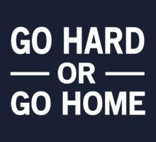 Go hard or go home by workout