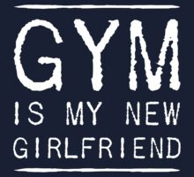 Gym is my new girlfriend by workout