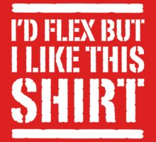 I'd flex but I like this shirt by workout