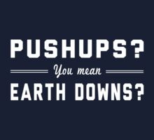 Pushups? You mean Earth Downs? by workout