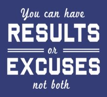 You can have results or excuses. Not both by workout
