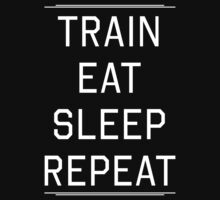 Train Eat Sleep Repeat by workout