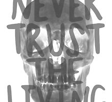 Never trust the living. [black] by nimbusnought
