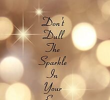 """Don't Dull The Sparkle In Your Eyes""  by TheKaren"