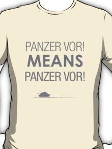 'Panzer Vor' Means... T-Shirt
