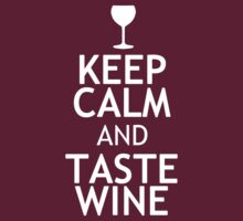 KEEP CALM AND TASTE WINE by red addiction