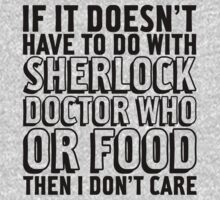If It Doesnt Have To Do With Sherlock, Dr. Who Or Food Then I Dont Care by Look Human