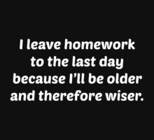 I Leave Homework To The Last Day by BrightDesign