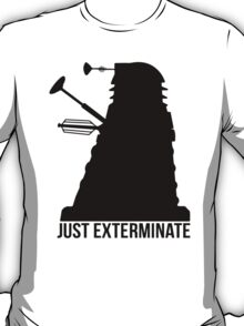 Just Exterminate ! T-Shirt