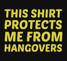 This Shirt Protects Me From Hangovers by BrightDesign