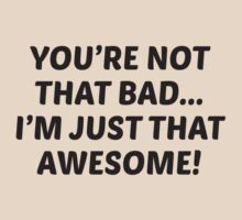 You're Not That Bad... I'm Just That Awesome! by BrightDesign