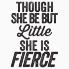 Though She Be But Little She Is Fierce by Fitspire Apparel