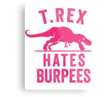 T Rex Hates Burpees Metal Print